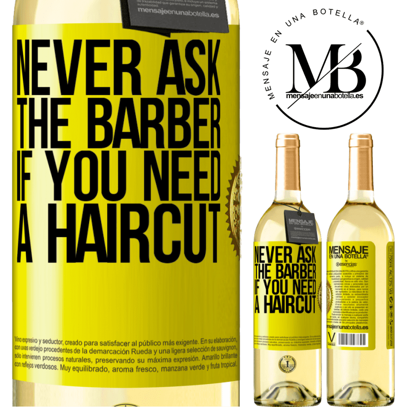 24,95 € Free Shipping   White Wine WHITE Edition Never ask the barber if you need a haircut Yellow Label. Customizable label Young wine Harvest 2020 Verdejo