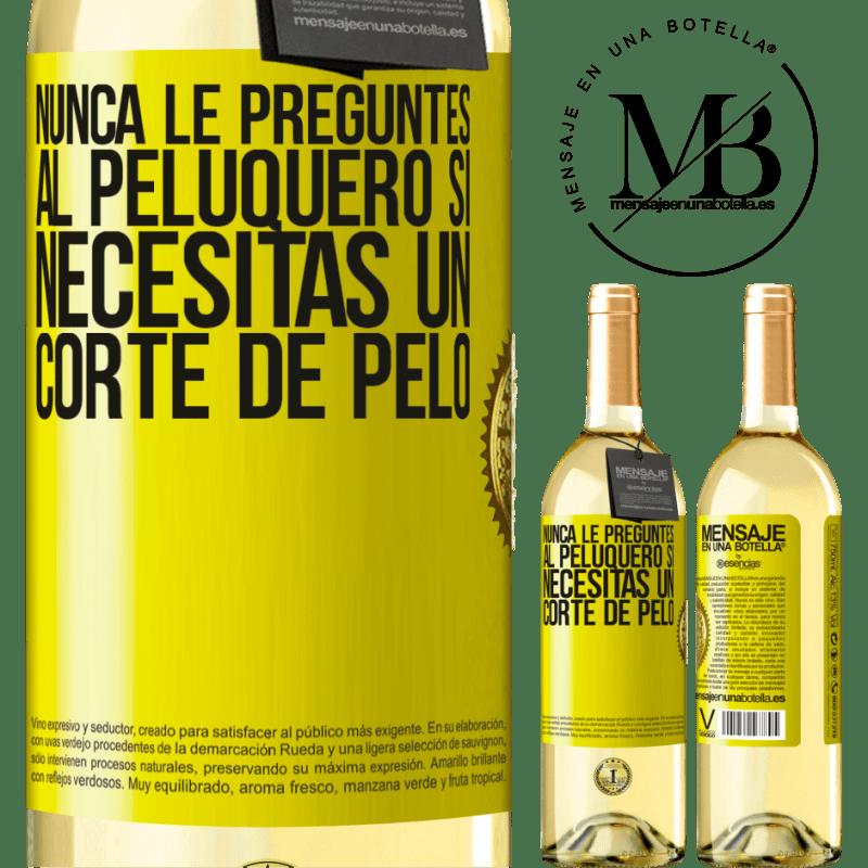 24,95 € Envío gratis   Vino Blanco Edición WHITE Nunca le preguntes al peluquero si necesitas un corte de pelo Etiqueta Amarilla. Etiqueta personalizable Vino joven Cosecha 2020 Verdejo