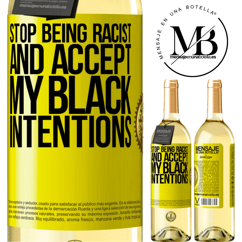 24,95 € Free Shipping | White Wine WHITE Edition Stop being racist and accept my black intentions Yellow Label. Customizable label Young wine Harvest 2020 Verdejo