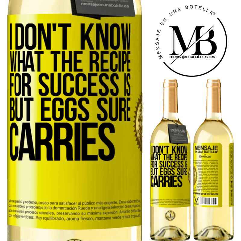 24,95 € Free Shipping | White Wine WHITE Edition I don't know what the recipe for success is. But eggs sure carries Yellow Label. Customizable label Young wine Harvest 2020 Verdejo