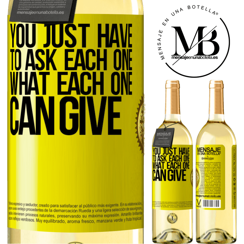 24,95 € Free Shipping | White Wine WHITE Edition You just have to ask each one, what each one can give Yellow Label. Customizable label Young wine Harvest 2020 Verdejo