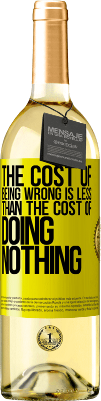 24,95 € Free Shipping   White Wine WHITE Edition The cost of being wrong is less than the cost of doing nothing Yellow Label. Customizable label Young wine Harvest 2020 Verdejo