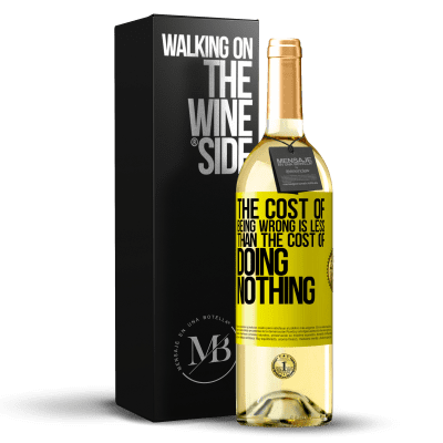 «The cost of being wrong is less than the cost of doing nothing» WHITE Edition