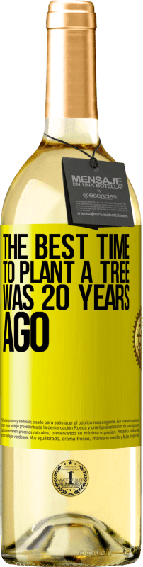 24,95 € Free Shipping | White Wine WHITE Edition The best time to plant a tree was 20 years ago Yellow Label. Customizable label Young wine Harvest 2020 Verdejo