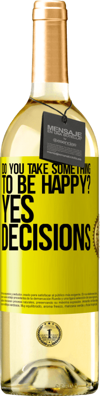 24,95 € Free Shipping   White Wine WHITE Edition do you take something to be happy? Yes, decisions Yellow Label. Customizable label Young wine Harvest 2020 Verdejo