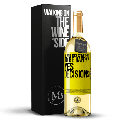 «do you take something to be happy? Yes, decisions» WHITE Edition