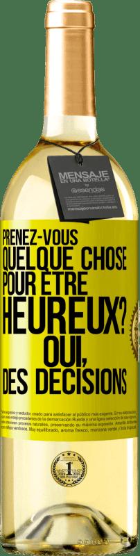 24,95 € Envoi gratuit   Vin blanc Édition WHITE prenez-vous quelque chose pour être heureux? Oui, les décisions Étiquette Jaune. Étiquette personnalisable Vin jeune Récolte 2020 Verdejo