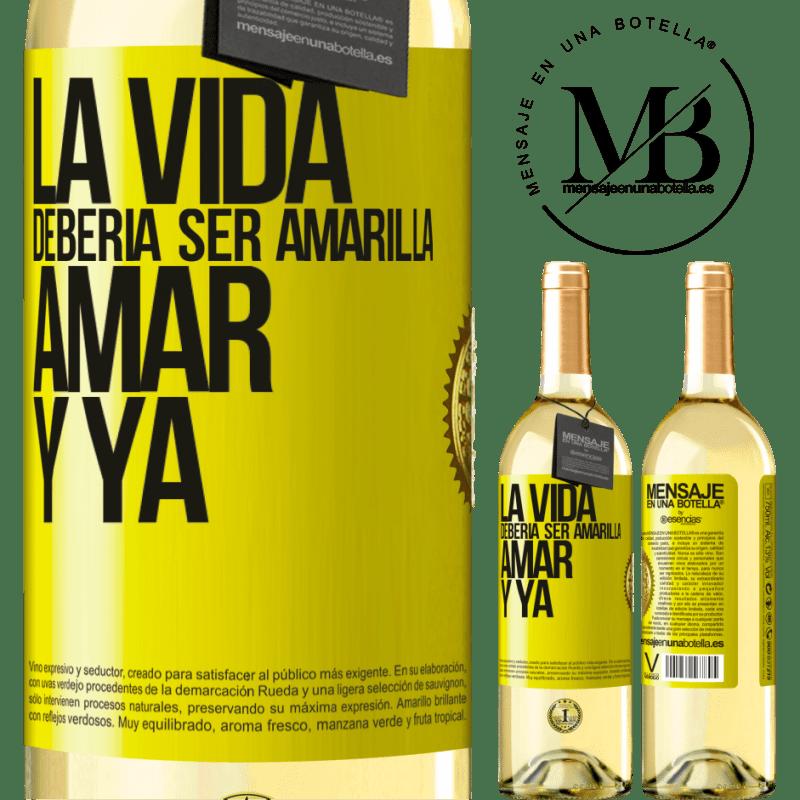 24,95 € Envío gratis | Vino Blanco Edición WHITE La vida debería ser amarilla. Amar y ya Etiqueta Amarilla. Etiqueta personalizable Vino joven Cosecha 2020 Verdejo