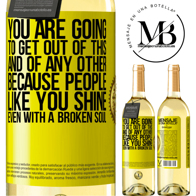 24,95 € Free Shipping | White Wine WHITE Edition You are going to get out of this, and of any other, because people like you shine even with a broken soul Yellow Label. Customizable label Young wine Harvest 2020 Verdejo