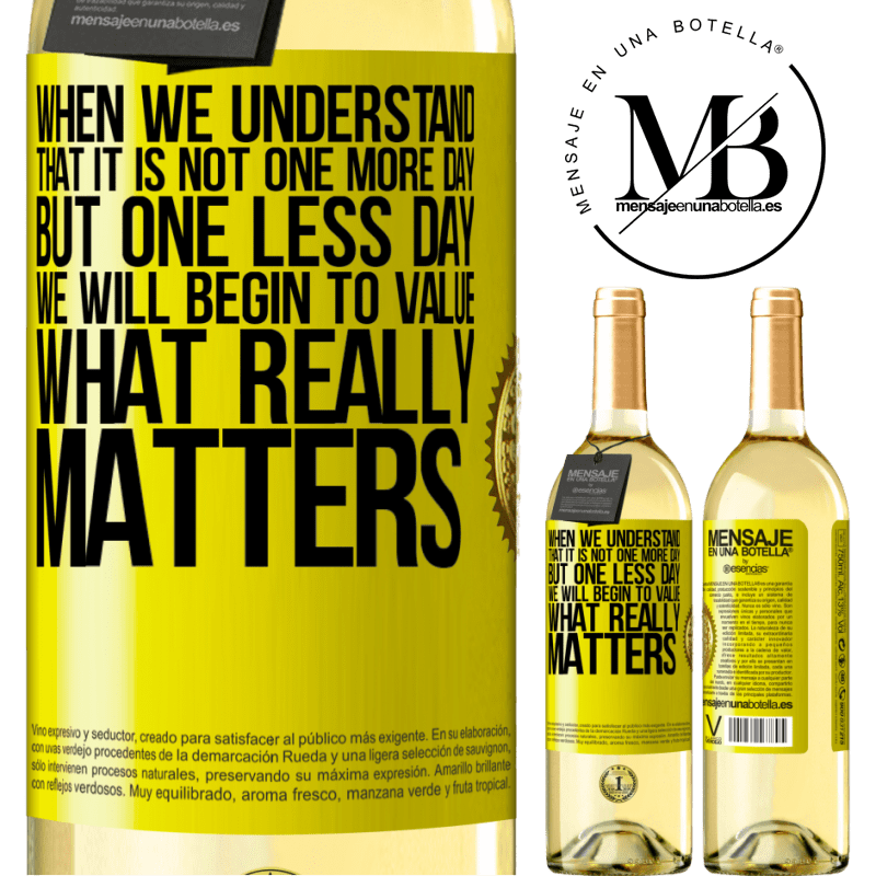 24,95 € Free Shipping | White Wine WHITE Edition When we understand that it is not one more day but one less day, we will begin to value what really matters Yellow Label. Customizable label Young wine Harvest 2020 Verdejo