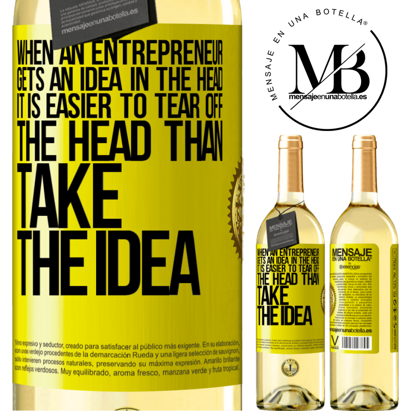 24,95 € Free Shipping | White Wine WHITE Edition When an entrepreneur gets an idea in the head, it is easier to tear off the head than take the idea Yellow Label. Customizable label Young wine Harvest 2020 Verdejo