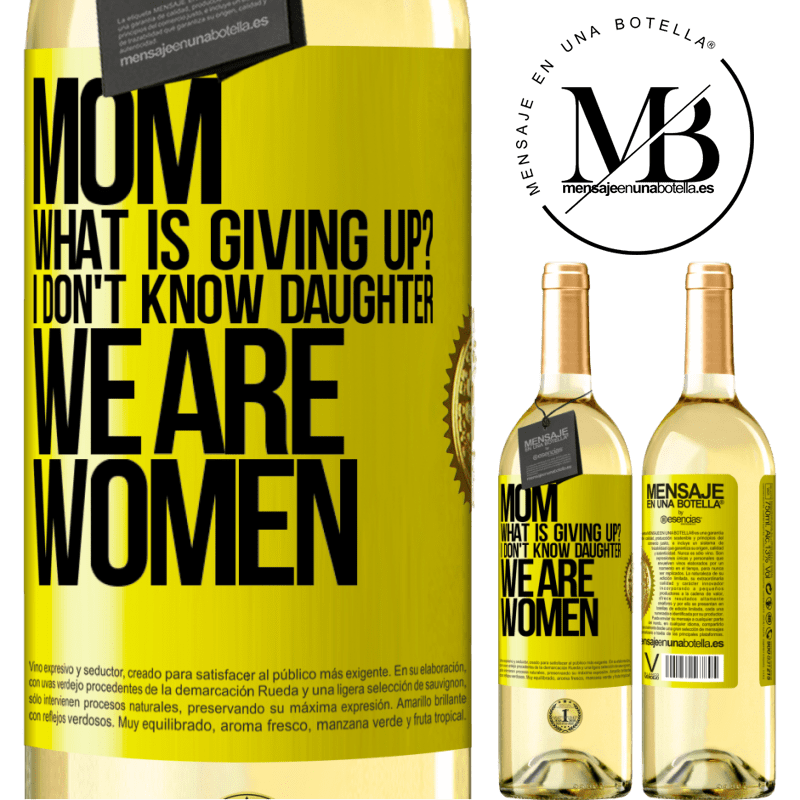 24,95 € Free Shipping | White Wine WHITE Edition Mom, what is giving up? I don't know daughter, we are women Yellow Label. Customizable label Young wine Harvest 2020 Verdejo