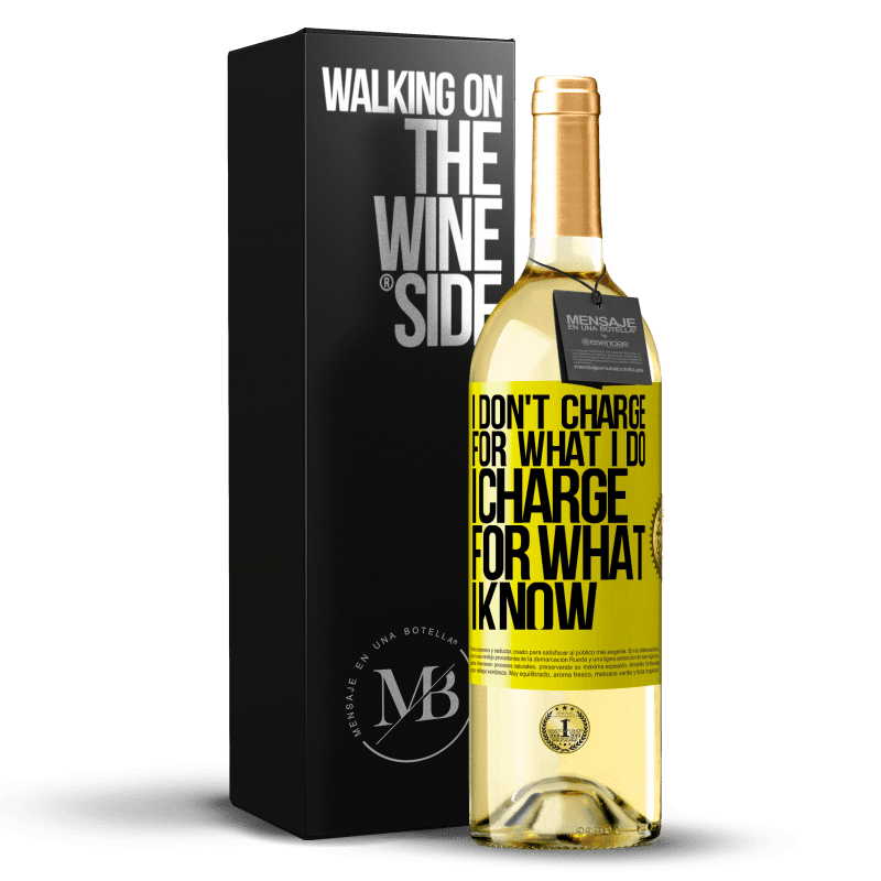 24,95 € Free Shipping   White Wine WHITE Edition I don't charge for what I do, I charge for what I know Yellow Label. Customizable label Young wine Harvest 2020 Verdejo