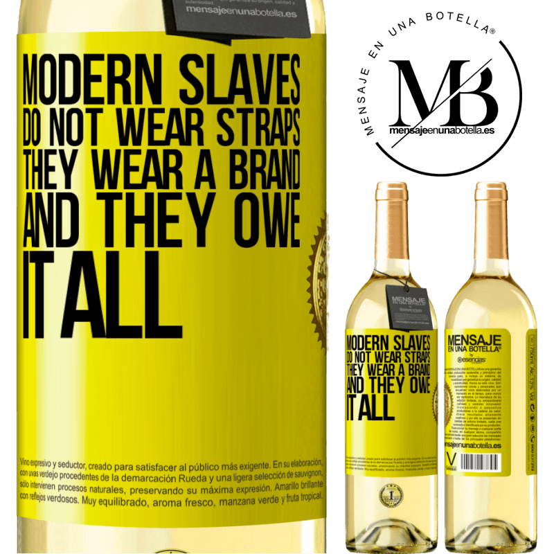 24,95 € Free Shipping | White Wine WHITE Edition Modern slaves do not wear straps. They wear a brand and they owe it all Yellow Label. Customizable label Young wine Harvest 2020 Verdejo