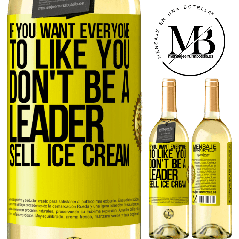 24,95 € Free Shipping | White Wine WHITE Edition If you want everyone to like you, don't be a leader. Sell ice cream Yellow Label. Customizable label Young wine Harvest 2020 Verdejo