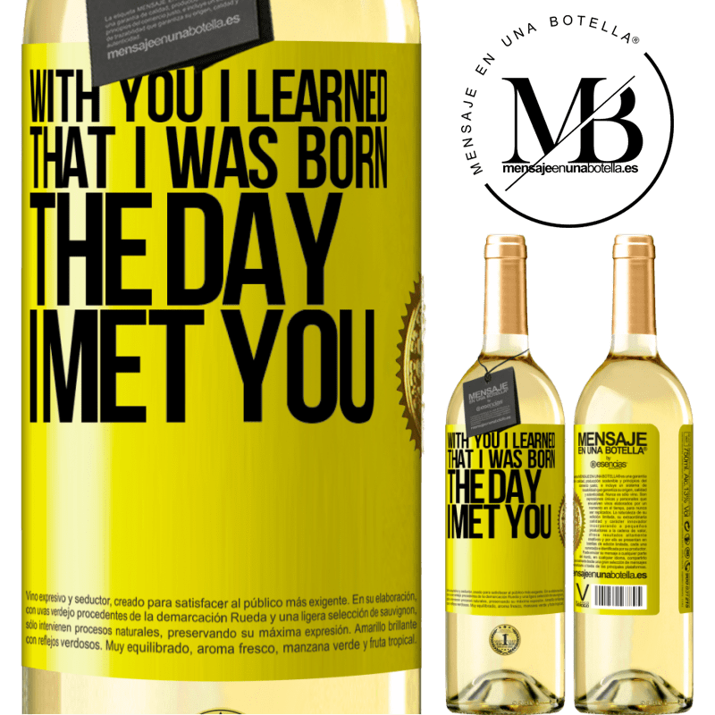 24,95 € Free Shipping   White Wine WHITE Edition With you I learned that I was born the day I met you Yellow Label. Customizable label Young wine Harvest 2020 Verdejo