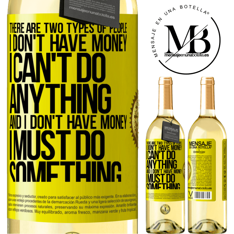 24,95 € Free Shipping   White Wine WHITE Edition There are two types of people. I don't have money, I can't do anything and I don't have money, I must do something Yellow Label. Customizable label Young wine Harvest 2020 Verdejo