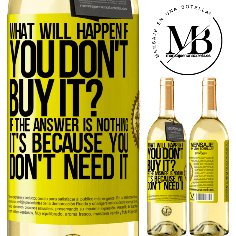 24,95 € Free Shipping | White Wine WHITE Edition what will happen if you don't buy it? If the answer is nothing, it's because you don't need it Yellow Label. Customizable label Young wine Harvest 2020 Verdejo