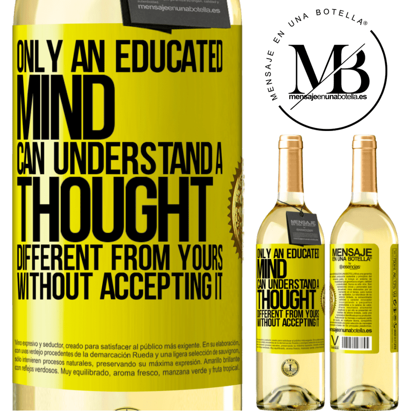 24,95 € Free Shipping | White Wine WHITE Edition Only an educated mind can understand a thought different from yours without accepting it Yellow Label. Customizable label Young wine Harvest 2020 Verdejo