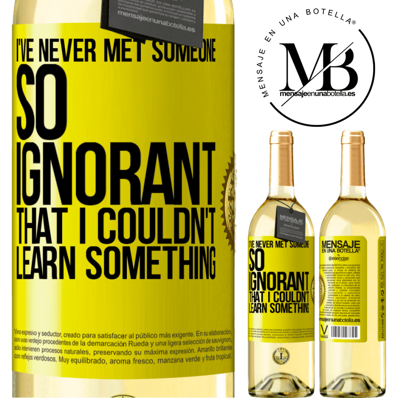 24,95 € Free Shipping   White Wine WHITE Edition I've never met someone so ignorant that I couldn't learn something Yellow Label. Customizable label Young wine Harvest 2020 Verdejo