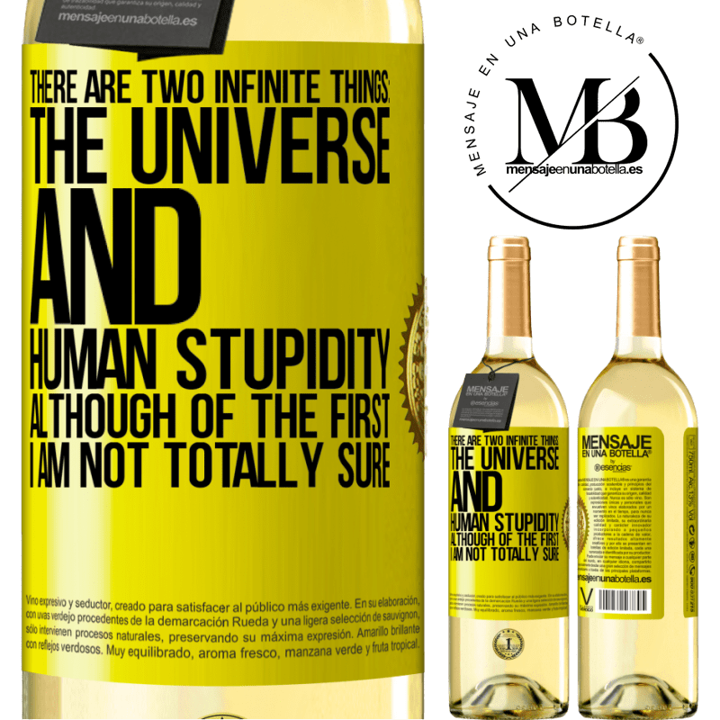 24,95 € Free Shipping | White Wine WHITE Edition There are two infinite things: the universe and human stupidity. Although of the first I am not totally sure Yellow Label. Customizable label Young wine Harvest 2020 Verdejo