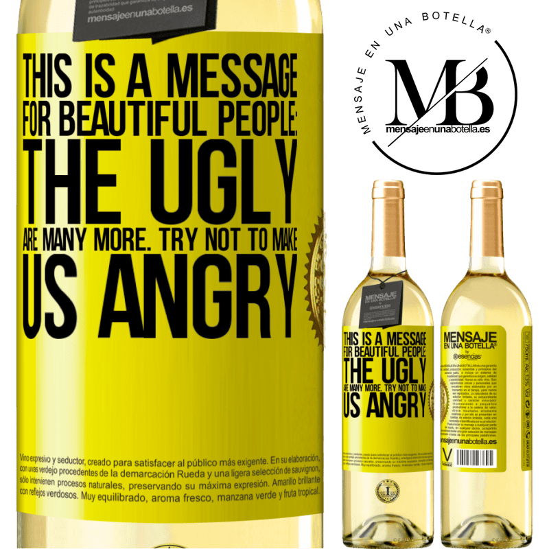 24,95 € Free Shipping   White Wine WHITE Edition This is a message for beautiful people: the ugly are many more. Try not to make us angry Yellow Label. Customizable label Young wine Harvest 2020 Verdejo
