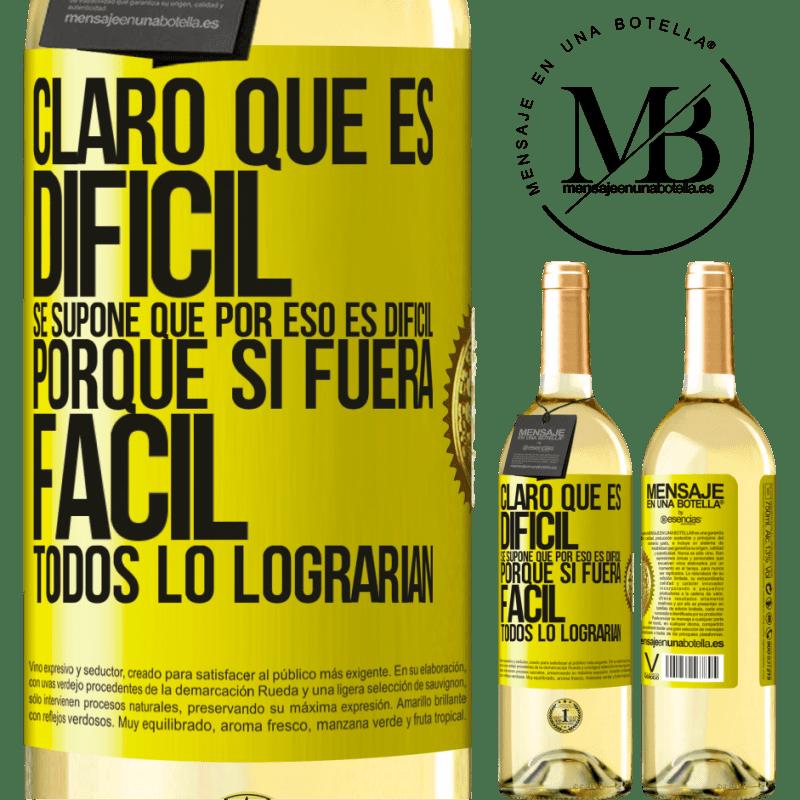 24,95 € Envío gratis   Vino Blanco Edición WHITE Claro que es difícil. Se supone que por eso es difícil, porque si fuera fácil, todos lo lograrían Etiqueta Amarilla. Etiqueta personalizable Vino joven Cosecha 2020 Verdejo