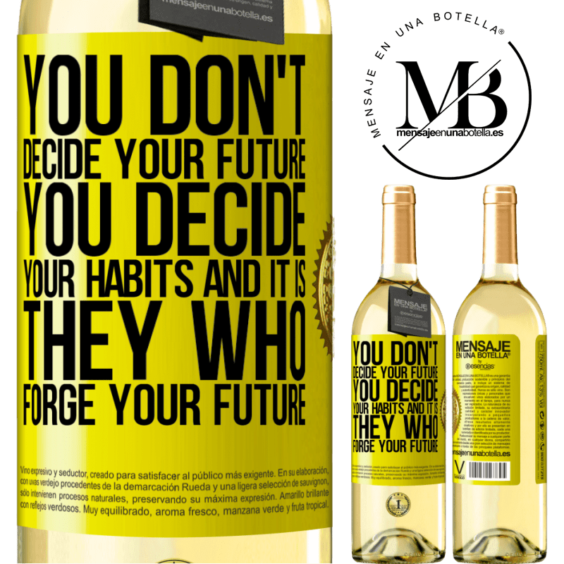 24,95 € Free Shipping | White Wine WHITE Edition You do not decide your future. You decide your habits, and it is they who forge your future Yellow Label. Customizable label Young wine Harvest 2020 Verdejo