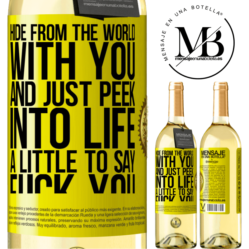 24,95 € Free Shipping | White Wine WHITE Edition Hide from the world with you and just peek into life a little to say fuck you Yellow Label. Customizable label Young wine Harvest 2020 Verdejo