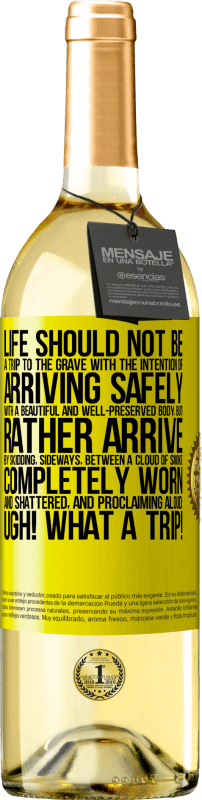 24,95 € Free Shipping | White Wine WHITE Edition Life should not be a trip to the grave with the intention of arriving safely with a beautiful and well-preserved body, but Yellow Label. Customizable label Young wine Harvest 2020 Verdejo