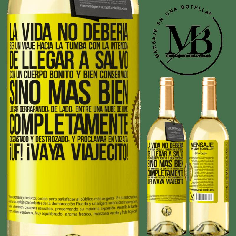 24,95 € Envoi gratuit | Vin blanc Édition WHITE La vie ne doit pas être un voyage dans la tombe avec l'intention d'arriver en toute sécurité avec un corps beau et bien Étiquette Jaune. Étiquette personnalisable Vin jeune Récolte 2020 Verdejo