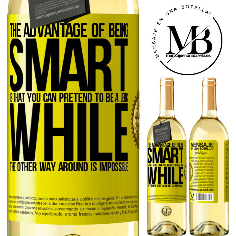 24,95 € Free Shipping   White Wine WHITE Edition The advantage of being smart is that you can pretend to be a jerk, while the other way around is impossible Yellow Label. Customizable label Young wine Harvest 2020 Verdejo