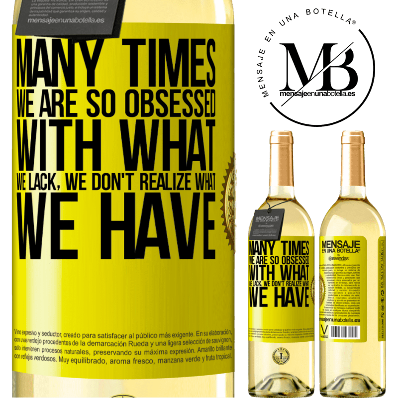 24,95 € Free Shipping   White Wine WHITE Edition Many times we are so obsessed with what we lack, we don't realize what we have Yellow Label. Customizable label Young wine Harvest 2020 Verdejo