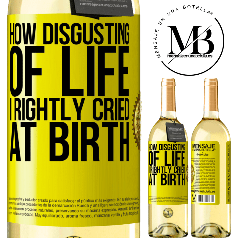 24,95 € Free Shipping | White Wine WHITE Edition How disgusting of life, I rightly cried at birth Yellow Label. Customizable label Young wine Harvest 2020 Verdejo