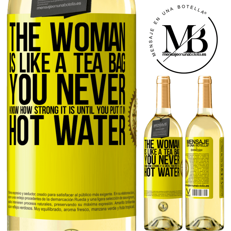 24,95 € Free Shipping | White Wine WHITE Edition The woman is like a tea bag. You never know how strong it is until you put it in hot water Yellow Label. Customizable label Young wine Harvest 2020 Verdejo