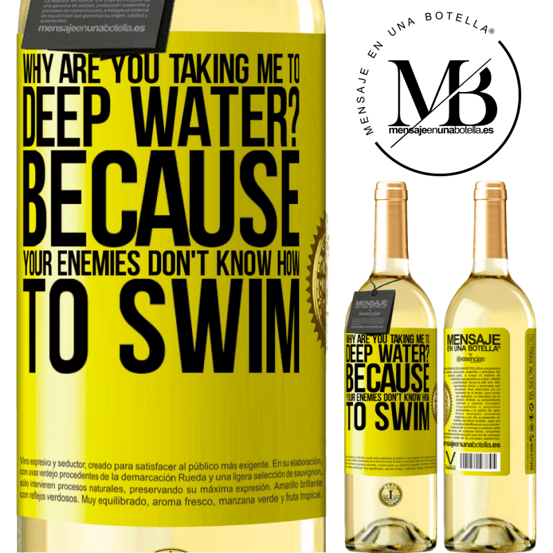 24,95 € Free Shipping | White Wine WHITE Edition why are you taking me to deep water? Because your enemies don't know how to swim Yellow Label. Customizable label Young wine Harvest 2020 Verdejo