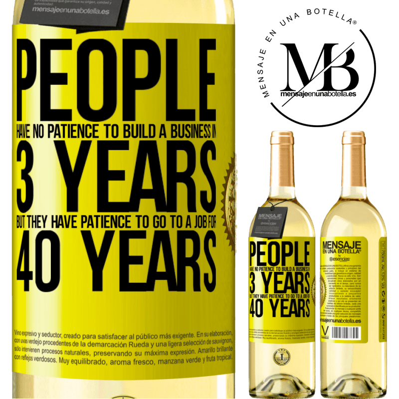 24,95 € Free Shipping | White Wine WHITE Edition People have no patience to build a business in 3 years. But he has patience to go to a job for 40 years Yellow Label. Customizable label Young wine Harvest 2020 Verdejo