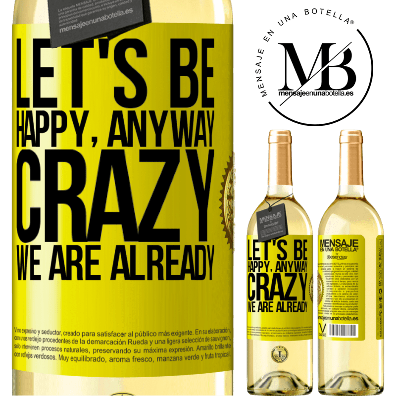 24,95 € Free Shipping   White Wine WHITE Edition Let's be happy, total, crazy we are already Yellow Label. Customizable label Young wine Harvest 2020 Verdejo