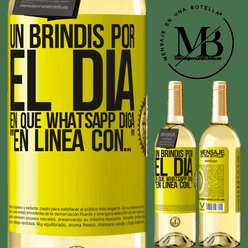 24,95 € Envío gratis   Vino Blanco Edición WHITE Un brindis por el día en que Whatsapp diga En línea con… Etiqueta Amarilla. Etiqueta personalizable Vino joven Cosecha 2020 Verdejo