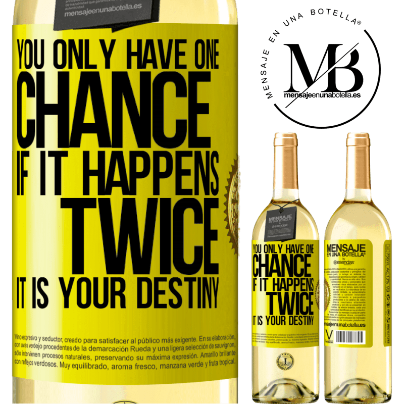 24,95 € Free Shipping | White Wine WHITE Edition You only have one chance. If it happens twice, it is your destiny Yellow Label. Customizable label Young wine Harvest 2020 Verdejo