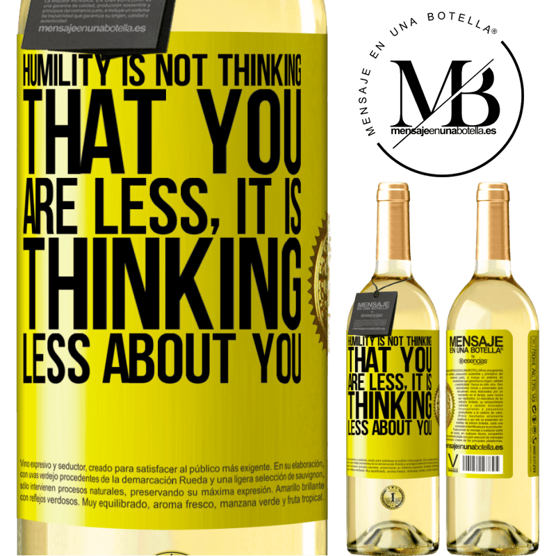 24,95 € Free Shipping | White Wine WHITE Edition Humility is not thinking that you are less, it is thinking less about you Yellow Label. Customizable label Young wine Harvest 2020 Verdejo