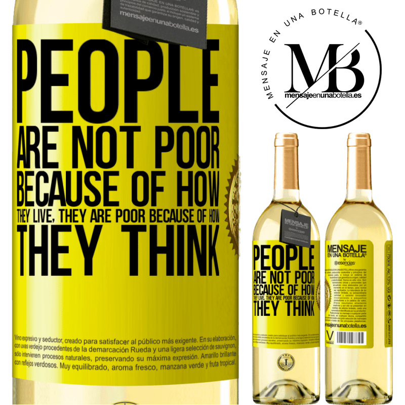 24,95 € Free Shipping | White Wine WHITE Edition People are not poor because of how they live. He is poor because of how he thinks Yellow Label. Customizable label Young wine Harvest 2020 Verdejo
