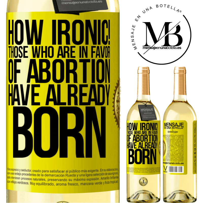24,95 € Free Shipping | White Wine WHITE Edition How ironic! Those who are in favor of abortion are already born Yellow Label. Customizable label Young wine Harvest 2020 Verdejo