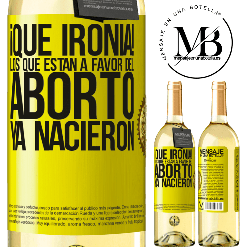 24,95 € Envío gratis   Vino Blanco Edición WHITE ¡Qué ironía! Los que están a favor del aborto ya nacieron Etiqueta Amarilla. Etiqueta personalizable Vino joven Cosecha 2020 Verdejo