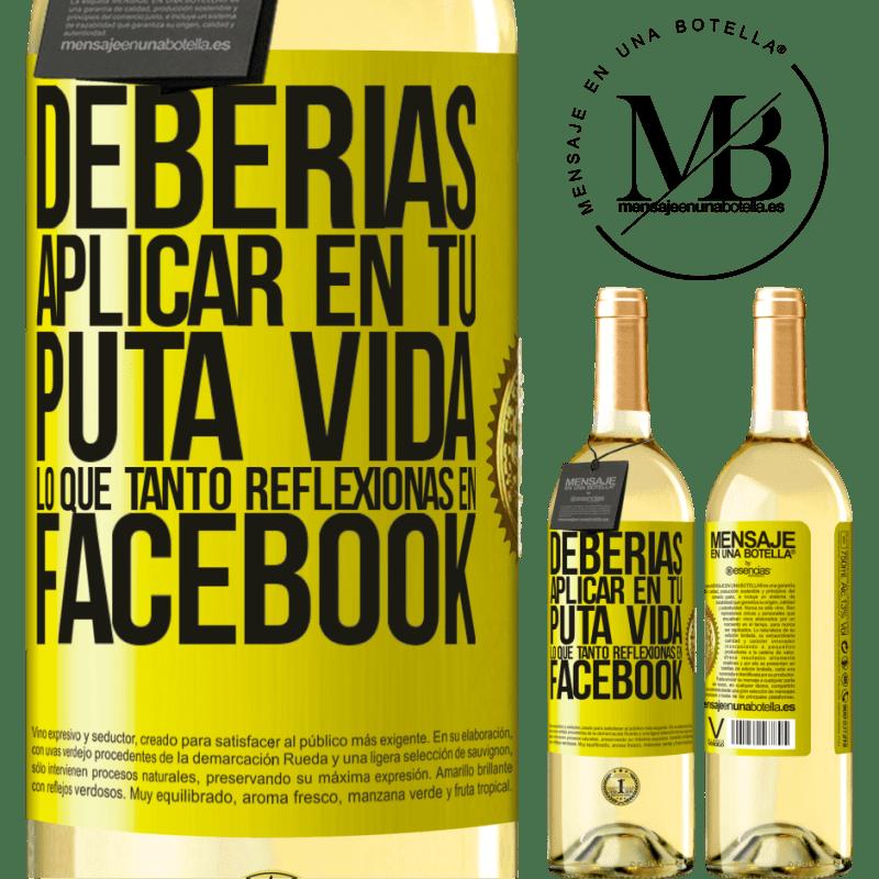24,95 € Envoi gratuit | Vin blanc Édition WHITE Vous devriez appliquer dans votre putain de vie ce que vous réfléchissez tellement sur Facebook Étiquette Jaune. Étiquette personnalisable Vin jeune Récolte 2020 Verdejo