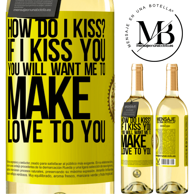 24,95 € Free Shipping | White Wine WHITE Edition how do I kiss? If I kiss you, you will want me to make love to you Yellow Label. Customizable label Young wine Harvest 2020 Verdejo