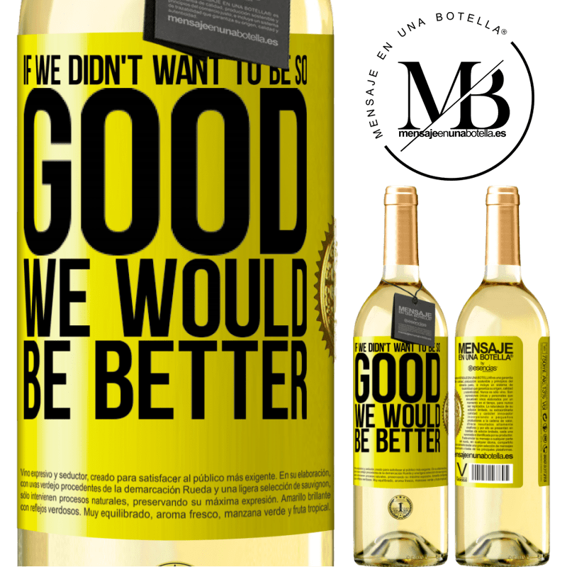 24,95 € Free Shipping | White Wine WHITE Edition If we didn't want to be so good, we would be better Yellow Label. Customizable label Young wine Harvest 2020 Verdejo