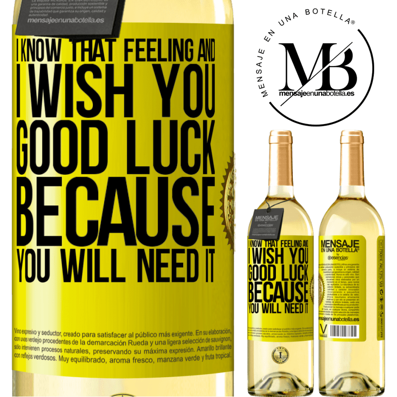 24,95 € Free Shipping | White Wine WHITE Edition I know that feeling, and I wish you good luck, because you will need it Yellow Label. Customizable label Young wine Harvest 2020 Verdejo