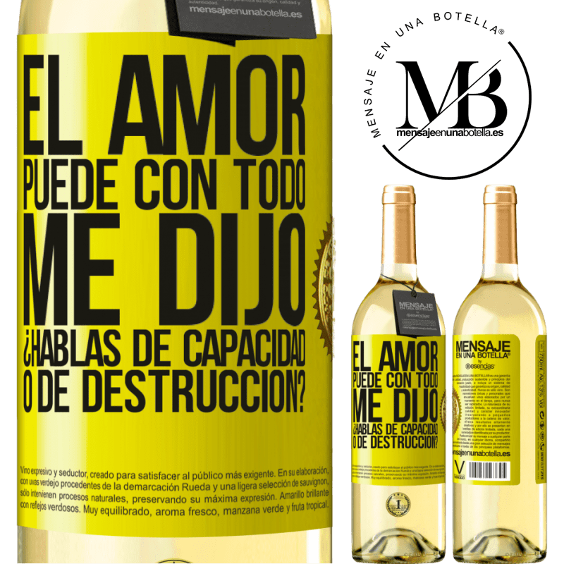 24,95 € Envío gratis   Vino Blanco Edición WHITE El amor puede con todo, me dijo. ¿Hablas de capacidad o de destrucción? Etiqueta Amarilla. Etiqueta personalizable Vino joven Cosecha 2020 Verdejo
