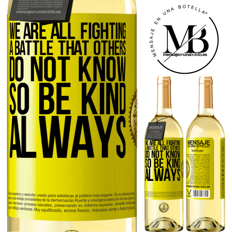 24,95 € Free Shipping | White Wine WHITE Edition We are all fighting a battle that others do not know. So be kind, always Yellow Label. Customizable label Young wine Harvest 2020 Verdejo